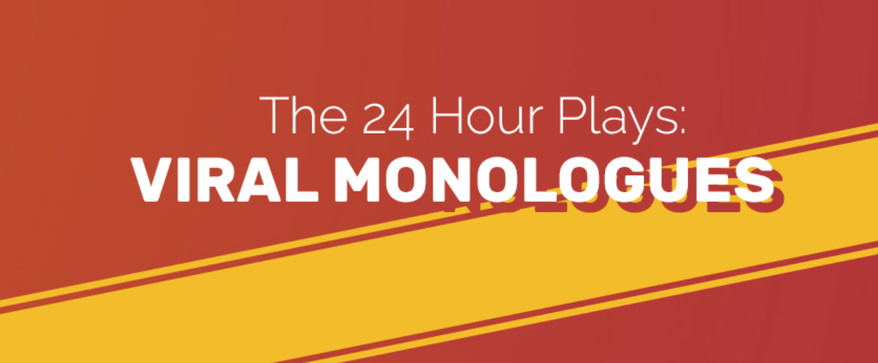 SPECIAL DIRECTORS CUT EDITION OF  THE 24 HOUR PLAYS: VIRAL MONOLOGUES