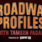 BROADWAY PROFILES  WITH TAMSEN FADAL Airing September 6 on WPIX TV