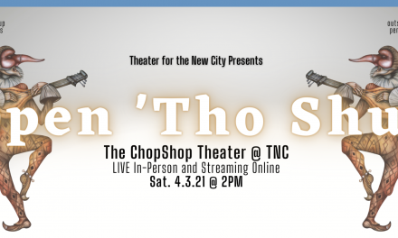 "THEATER FOR THE NEW CITY – APRIL 3, OF ""OPEN 'THO SHUT"