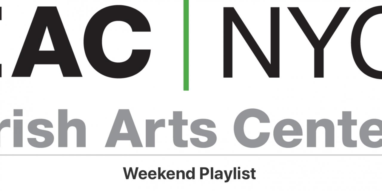 Weekend Playlist Irish Arts Center